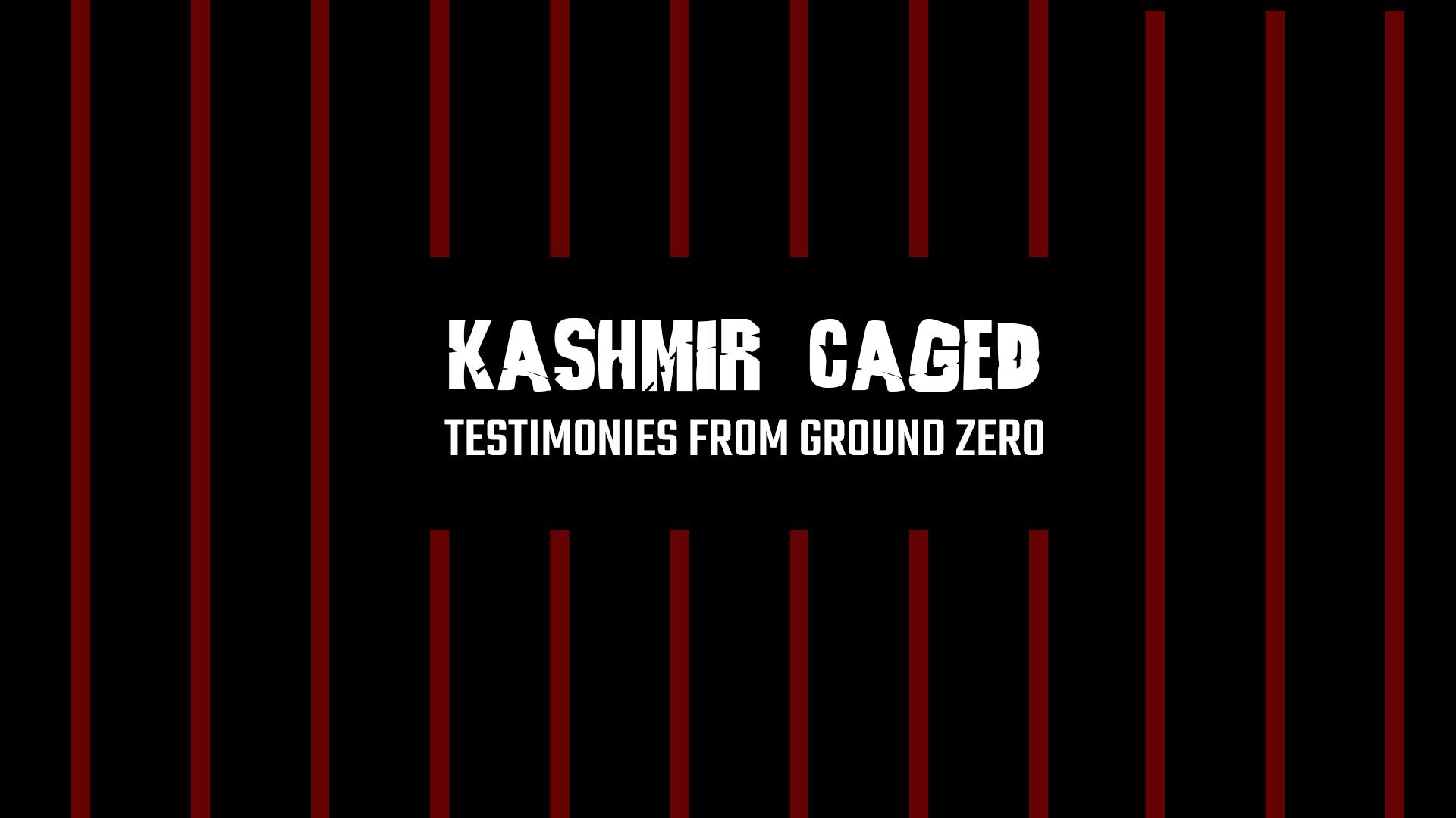 Kashmir Caged_Testimonies from Ground Zero